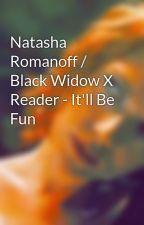 Natasha Romanoff / Black Widow X Reader - It'll Be Fun by abbyja1