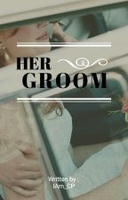 HER GROOM by IAm_CP