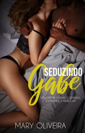 Seduzindo Gabe (Spin-Off de Italiano  Espanhol) by MarielySantos