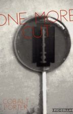 One More Cut by CosmicLoneliness