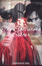 The Salvatore Sister (Name changed) by Supernatural_baby