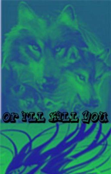 Or I'll Kill You