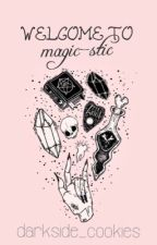 welcome to Magic-Stic by darkside_cookies