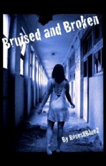 Bruised and Broken by RosesRBlue2
