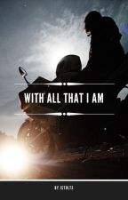 With All That I Am (A Chaos MC Story) (ON HOLD) by jstults