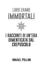 Loro Erano Immortali by MikaelPollini