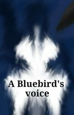 A Bluebird's Voice by 0XxStarynightxX0