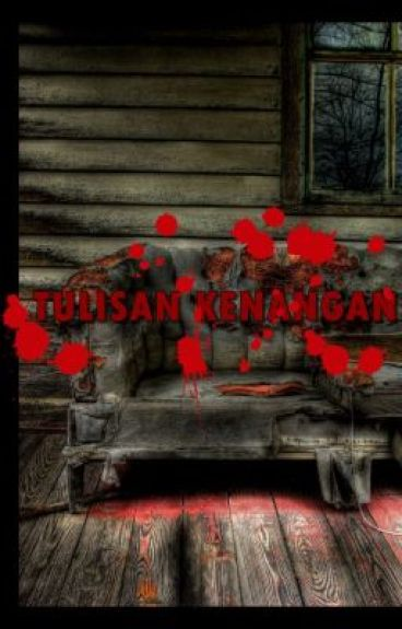 [Tantangan Plagiat Wattpad Indo 2012] TULISAN KENANGAN by m0n1kk