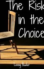 The Risk in the Choice by Loving_Healer