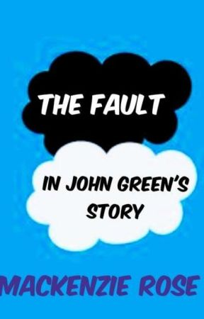 The Fault in John Green's Story by Rose_Payne_