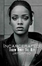 Incarcerated: Throw Away The Key by jaycaprio
