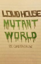 Loud House: Mutant World by omegacrow