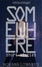 SOMEWHERE | Short Stories by retroxvintager