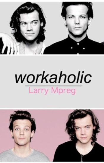 workaholic ∗ larry mpreg