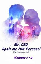 Mr. CEO, Spoil me 100 Percent! by Lady_Aphrodite18