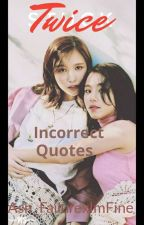 Twice Incorrect Quotes by Ash_FailurexImFine
