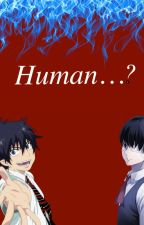 Human...? (Blue Exorcist and Tokyo Ghoul) by DemiGardess