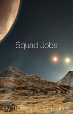 Squad Jobs by ThoseSpaceDemigods