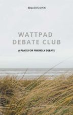 🌼 Wattpad Debate Club 🌼 by ElizabethAnne-