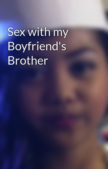 Sex with my Boyfriend's Brother