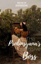 The Probinyana's Possessive Boss (#TPPB) |COMPLETED|  by oootakuisme