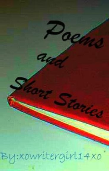 Poems and Short Stories! by xowritergirl14xo