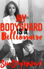 MY BODYGUARD IS A BILLIONAIRE by ShaStyleNovel