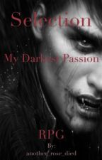 Selection - My Darkest Passion (RPG) (10/10) by another_rose_died