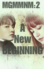 MGMMNM:2 A New Beginning  by Yoongi3393