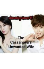The Cassanova's Unwanted Wife by demonicprincess15