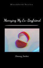 Marrying My Ex-boyfriend by Zhuang_Darker