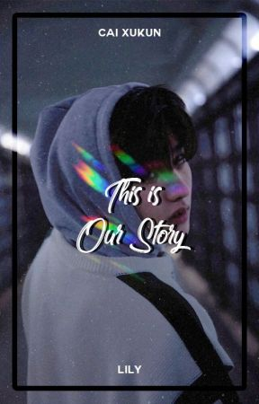 This is Our Story  ― Cai Xukun by xiurious