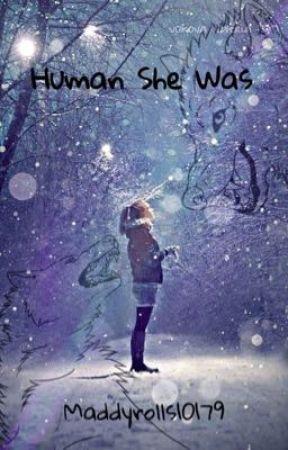 Human She Was by Maddyrolls10179