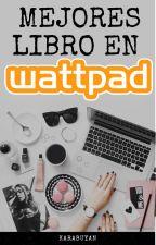 Mejores libros en Wattpad y en Físico by karabuyan