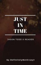 Just in Time (Jason Todd x Reader) by DefinitelyNotCrazy1