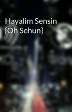 Hayalim Sensin {Oh Sehun} by Korecan_Biri