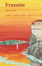 Frannie, Book One 1987 - 1990, 2009 - 2010 by curt_buckley