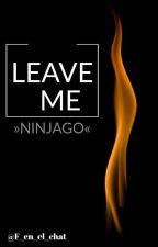 >EN EDICIÓN< [Leave me] ×ninjago× by F_en_el_chat