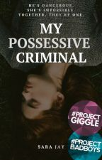 My Possessive Criminal by Sara-Jay