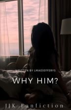 [OG] Why Him ? • Jeon Jungkook  by bangtanbaes-