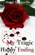My Tragic Happy Ending by WheretheSunGoes