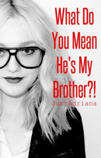 What Do You Mean He's My Brother?!