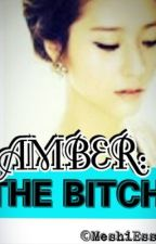 AMBER: THE BITCH by MeshiEssa