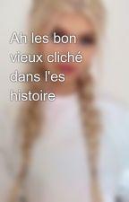 Ah les bon vieux cliché dans l'es histoire  by pretty-girls25