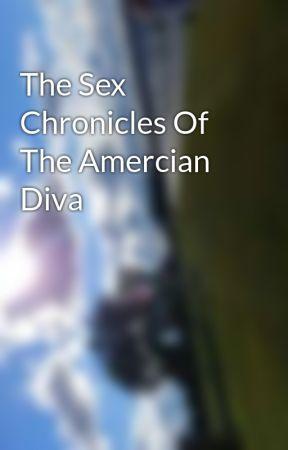 The Sex Chronicles Of The Amercian Diva by DiamondLovesAugustAA