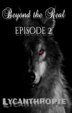 Beyond The Real.{Episode 2 Lycanthropie} #Yoroko by LesSoeursDeLumiere
