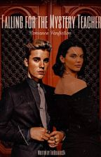 Falling for the mystery Teacher/ A Justin Bieber fanfics  by TheBelibers94