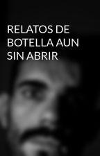 RELATOS DE BOTELLA AUN SIN ABRIR by alexramit