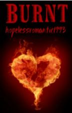 Burnt by hopelessromantic1993