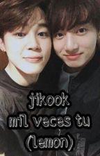 jikook mil veces tu (lemon) by jikook_loved_kookmin